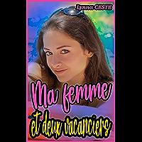 Ma femme et deux vacanciers: Nouvelle érotique en français, pour adulte, interdite aux personnes mineures.