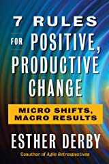 7 Rules for Positive, Productive Change: Micro Shifts, Macro Results Kindle Edition