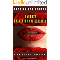 Forbidden and Explicit Naughty Erotica For Adults : Romance,BDSM,MMF,and More Forbidden and Explicit Naughty Stories…
