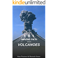 101 Amazing Facts About Volcanoes: The Big Book of Volcano Facts