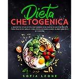 Dieta Chetogenica: L'innovativo Stile di Vita Chetogenico in 85 Rapide e Gustose Ricette. Perdi Peso e Vivi Meglio con…