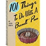 101 Things to Do with a Bundt Pan (101 Cookbooks)