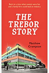 The Trebor Story: How a Tiny Family Firm Making Sweets in London's East End Became Britain's Biggest Sugar Confectioner, Creating Iconic Brands Before Selling to Cadbury and Later Kraft Foods Kindle Edition