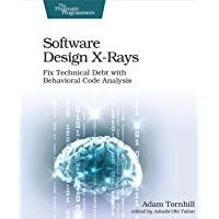 Software Design X-Rays: Fix Technical Debt with Behavioral Code Analysis (English Edition)