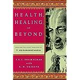 Health, Healing and Beyond: Yoga and the Living Tradition of T. Krishnamacharya