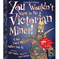 You Wouldn't Want to Be a Victorian Miner! (English Edition)