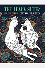 The Llama Sutra: An Off-Colour Adult Colouring Book: Lecherous Llamas, Suggestive Sloths & Uncouth Unicorns In Flagrante Delicto: A Kama Sutra Themed Coloring Book for Adults Paperback