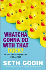 Whatcha Gonna Do With That Duck?: And Other Provocations, 2006-2012 Hardcover