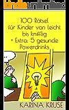 100 Rätsel für Kinder von leicht bis knifflig + Extra: 5 gesunde Powerdrinks