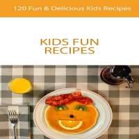 Recipes For Kids : 120 Fun And Delicious Easy Healthy Kids Recipes