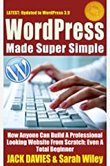 WordPress Made Super Simple - How Anyone Can Build A Professional Looking Website From Scratch: Even A Total Beginner: Wordpress 2014 For The Website Beginner (Super Simple Series Book 1) Kindle Edition