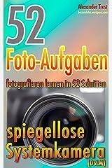52 Foto-Aufgaben: Fotografieren lernen in 52 Schritten: spiegellose Systemkamera (DSLM) (52 Foto-Aufgaben - fotografieren lernen) Kindle Ausgabe