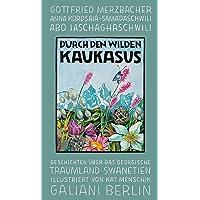 Durch den wilden Kaukasus: Geschichten über das georgische Traumland Swanetien (Illustrierte Lieblingsbücher, Band 10)