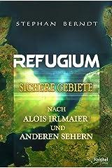 Refugium: Sichere Gebiete nach Alois Irlmaier und anderen Sehern Kindle Ausgabe