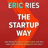 The Startup Way: Das Toolkit für das 21. Jahrhundert, mit dem jedes Unternehmen erfolgreich sein kann