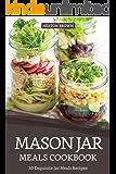 Mason Jar Meals Cookbook: 30 Exquisite Jar Meals Recipes