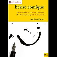 Ecrire comique: Nouvelle, roman, théâtre, scénario (Guide pratique)