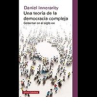 Una teoría de la democracia compleja: Gobernar en el siglo XXI (Ensayo) (Spanish Edition)