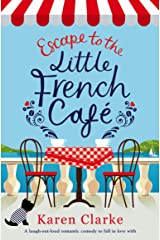 Escape to the Little French Cafe: A laugh out loud romantic comedy to fall in love with Kindle Edition