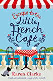 Escape to the Little French Cafe: A laugh out loud romantic comedy to fall in love with