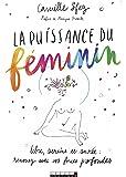 La puissance du féminin : Libre, sereine et sacrée : renouez avec vos forces profondes