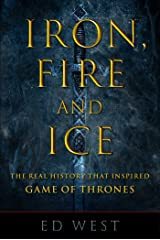 Iron, Fire and Ice: The Real History that Inspired Game of Thrones Kindle Edition