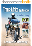 Trans-Africa By Motorcycle:  A Father's Diary (English Edition)
