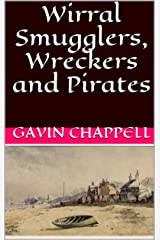 Wirral Smugglers, Wreckers and Pirates Kindle Edition