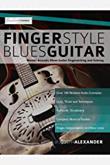 Fingerstyle Blues Guitar: Master Acoustic Blues Guitar Fingerpicking and Soloing Kindle Edition