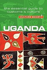Uganda - Culture Smart!: The Essential Guide to Customs & Culture Paperback