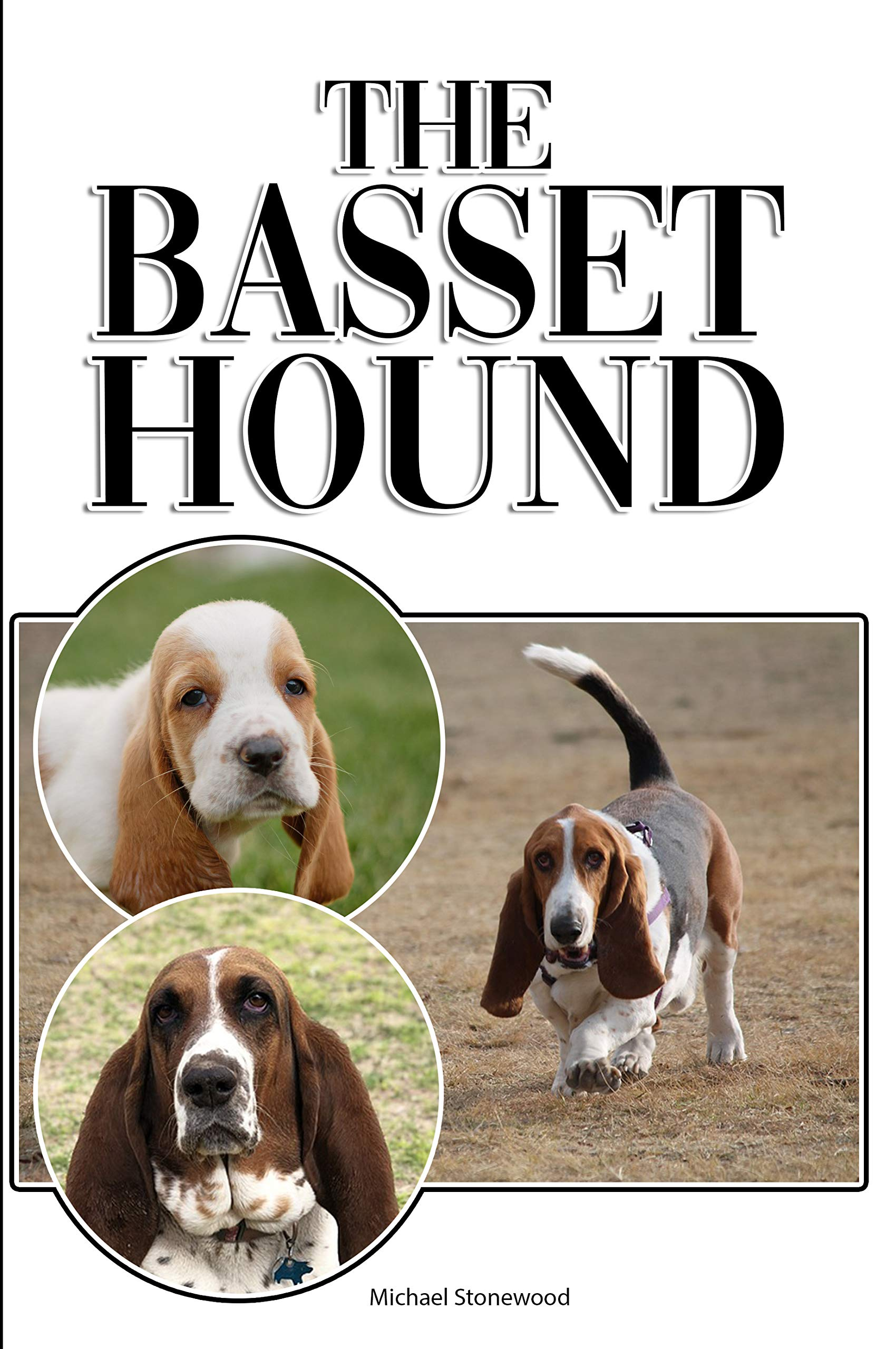 The Basset Hound: A Complete and Comprehensive Beginners Guide to: Buying, Owning, Health, Grooming, Training, Obedience, Understanding and Caring for Your Basset Hound