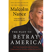 The Plot to Betray America: How Team Trump Embraced Our Enemies, Compromised Our Security, and How We Can Fix It…