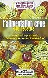 """L'alimentation crue : 400 recettes - Une application pratique de """"L'alimentation ou la 3e médecine"""""""