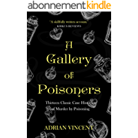 A Gallery of Poisoners: Thirteen Classic Case Histories of Murder by Poisoning (English Edition)