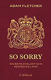 So sorry: Ein Brite erklärt sein komisches Land (Beck Paperback 6298)