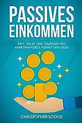 Passives Einkommen: 30 Ideen für Geschäftsmodelle und Businessideen um leicht Geld zu verdienen. Mehr Geld und Freiheit durch automatisierte Geschäftsmodelle, die langfristig Einkommen bringen! Kindle Ausgabe