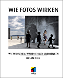 Wie Fotos wirken: Wie wir sehen, wahrnehmen und denken
