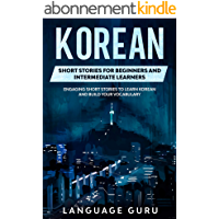 Korean Short Stories for Beginners and Intermediate Learners: Engaging Short Stories to Learn Korean and Build Your…