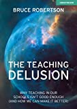 The Teaching Delusion: Why teaching in our schools isn't good enough (and how we can make it better)