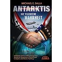 ANTARKTIS - DIE VERBOTENE WAHRHEIT. Schaltstelle Geheimer Weltraumprogramme, Zentrale für interplanetaren Sklavenhandel, Landeplatz außerirdischer Flüchtlinge
