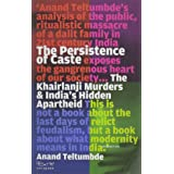 The Persistence of Caste : The Khairlanji Murders & India's Hidden Apartheid: The Khairlanji Murders and India's Hidden Apart