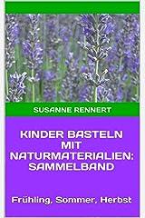 Kinder basteln mit Naturmaterialien: Sammelband: Frühling, Sommer, Herbst Kindle Ausgabe