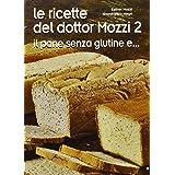 Le ricette del dottor Mozzi. Il pane senza glutine e... (Vol. 2)