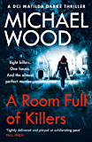 A Room Full of Killers: A gripping crime thriller with twists you won't see coming (DCI Matilda Darke Thriller, Book 3)