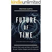 Future of Time: Future That Was Written In The Past: As Per Indian Sages And Scriptures