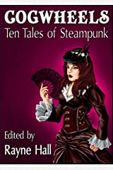 Cogwheels: Ten Tales of Steampunk (Ten Tales Fantasy and Horror Stories Book 10) Kindle Edition