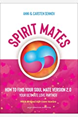 SPIRIT MATES: How to Find Your Soul Mate Version 2.0 - Your Ultimate Love Partner Kindle Edition