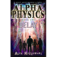 Alpha Physics! Book 2 - Delay: A Post Apocalypse Progression Fantasy LITrpg (English Edition)