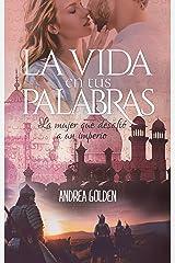 La Vida en tus Palabras: (NOVELA ROMÁNTICA, NOVELA HISTÓRICA, AVENTURAS) Versión Kindle