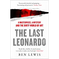The Last Leonardo: A Masterpiece, A Mystery and the Dirty World of Art